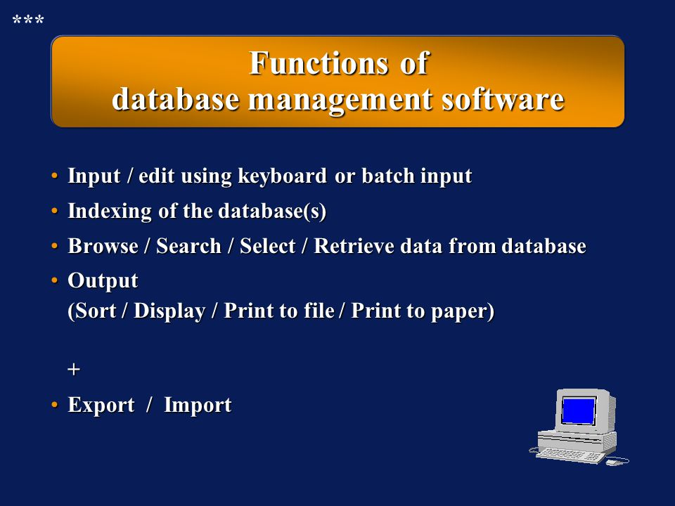 Hierarchy in the use of a database Database structure Input / Editing Searching / Output ***
