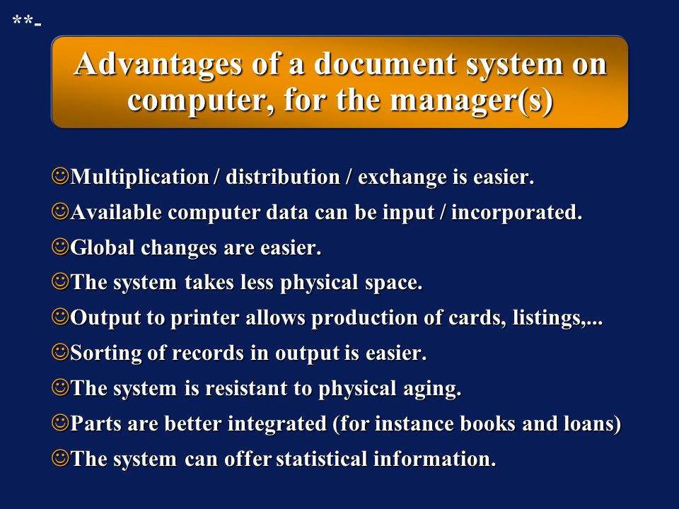 Advantages of a document system on computer, for the user(s) Access to information is easier. Access to information is easier. Access to information i