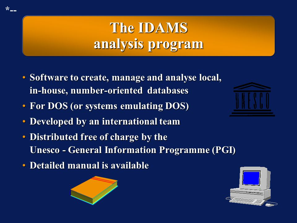 Tools for information management by Unesco IDAMSIDAMS DOS program for numeric data analysis CDS/ISISCDS/ISIS Program for storage and retrieval of stru