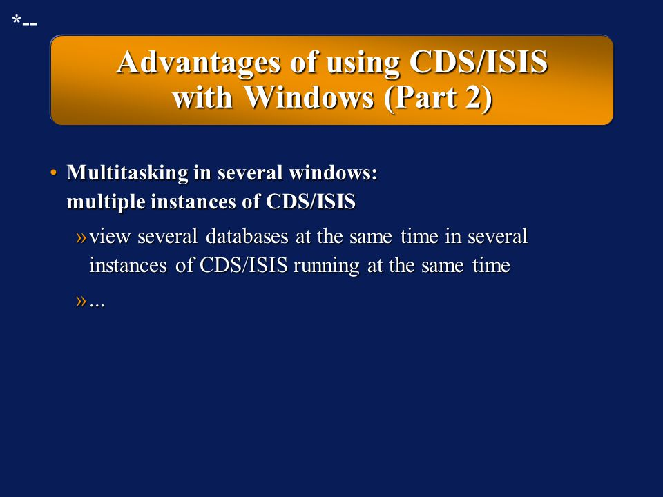 Advantages of using CDS/ISIS with Windows (Part 1) Multitasking in several windows: CDS/ISIS and other programsMultitasking in several windows: CDS/IS