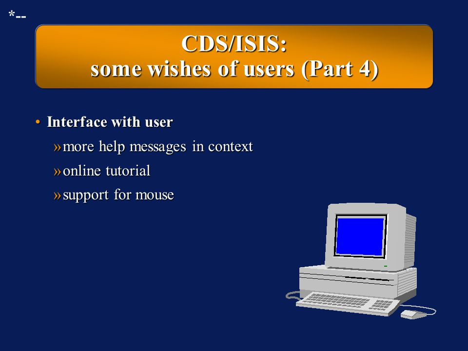 CDS/ISIS: some wishes of users (Part 3) Indexing:Indexing: »multiple inverted files Searching:Searching: »save search statements (queries) for future