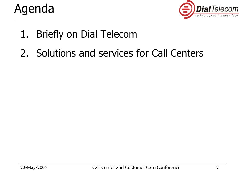 23-May-2006Call Center and Customer Care Conference3 Agenda 1.Briefly on Dial Telecom 2.Solutions and services for Call Center