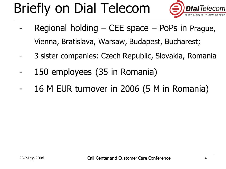23-May-2006Call Center and Customer Care Conference15 Solutions and services for Call Centers Digital telephony Inbound/outbound calls Toll-free access numbers, in Romania, West Europe and North America Premium Internet access, guaranteed bandwidth, SLA National/international data transmission