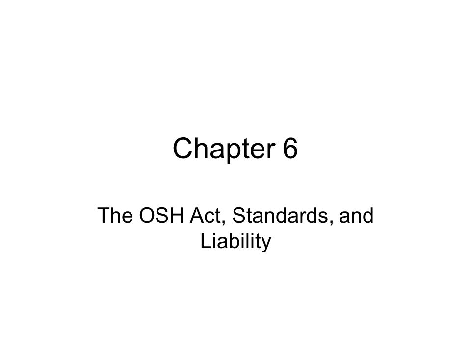 Chapter 6 The OSH Act, Standards, and Liability