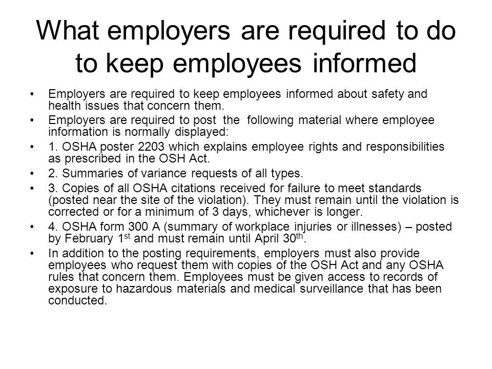 What employers are required to do to keep employees informed Employers are required to keep employees informed about safety and health issues that con