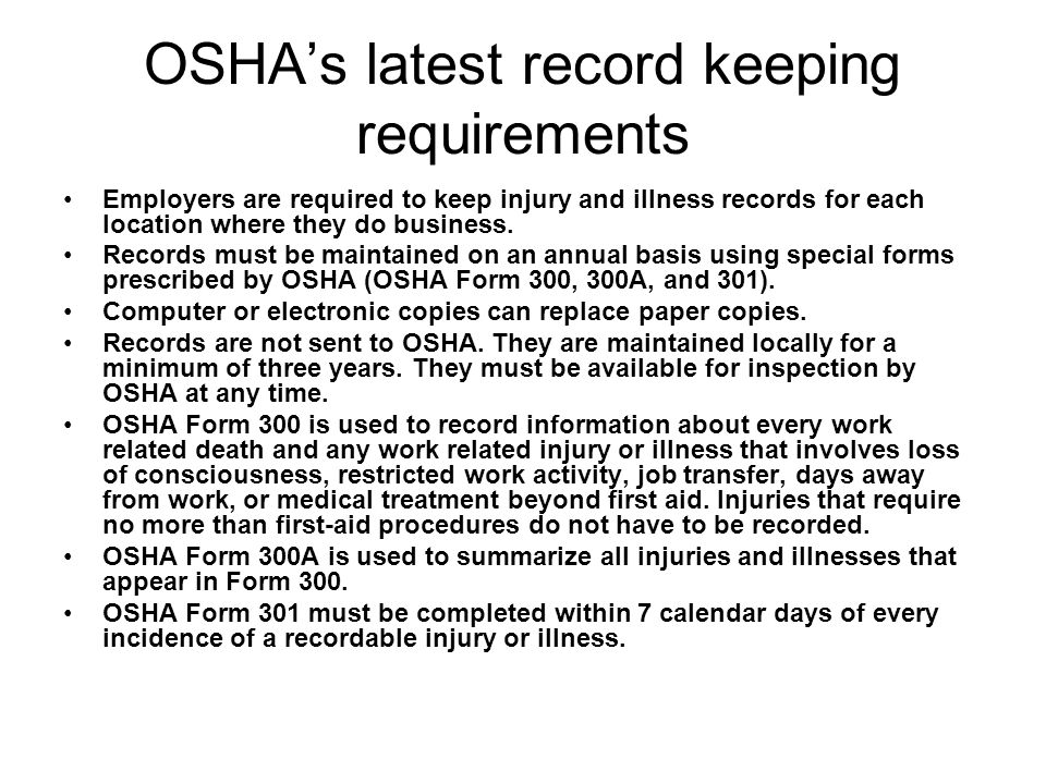 OSHA's Reporting Requirements All occupational injuries and illnesses must be reported to OSHA if they result in one of the following: Death of one or more workers One or more days away from work Restricted motion or restrictions to the work that an employee can do Loss of consciousness of one or more workers Transfer of an employee to another job Medical treatment beyond in-house first aid Any other condition listed in appendix B of the rule.