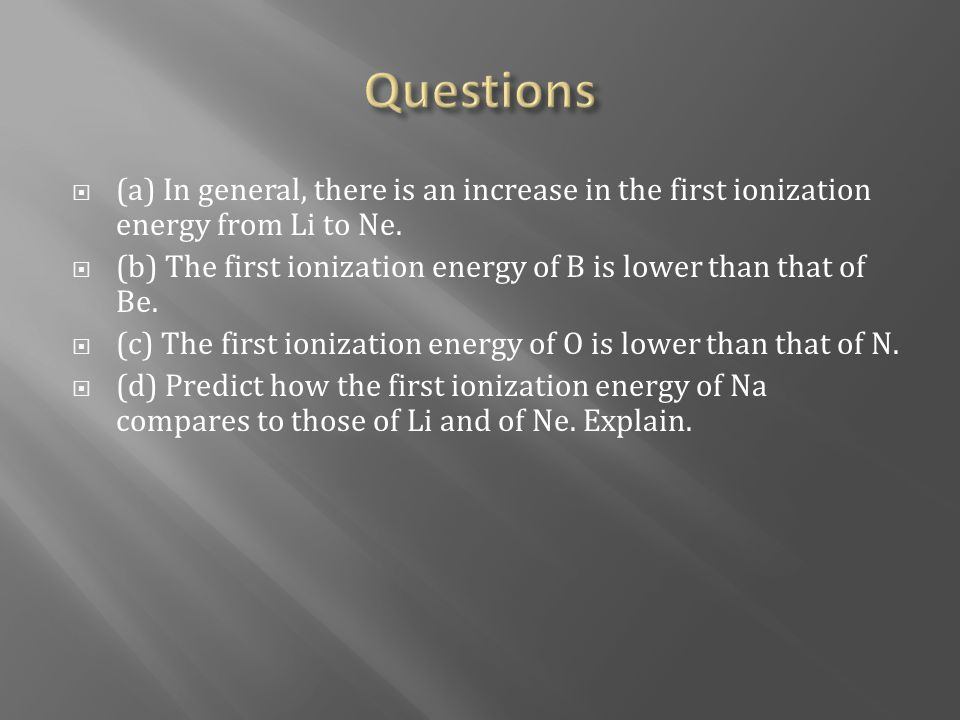  a) Across the period from Li to Ne the number of protons is increasing in the nucleus hence the nuclear charge is increasing with a consequently stronger attraction for electrons and an increase in I.E.