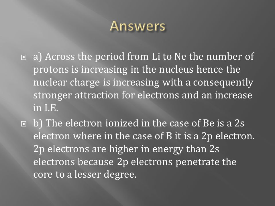  a) Across the period from Li to Ne the number of protons is increasing in the nucleus hence the nuclear charge is increasing with a consequently str