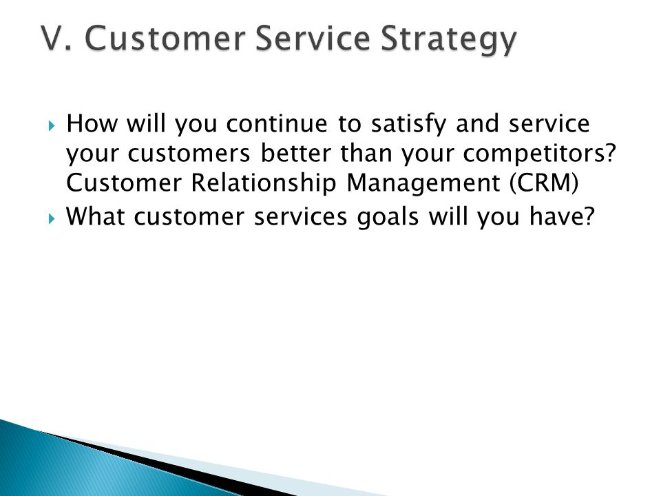  How will you continue to satisfy and service your customers better than your competitors.