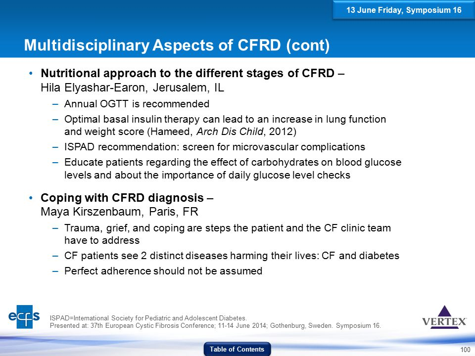 100 Multidisciplinary Aspects of CFRD (cont) Nutritional approach to the different stages of CFRD – Hila Elyashar-Earon, Jerusalem, IL –Annual OGTT is