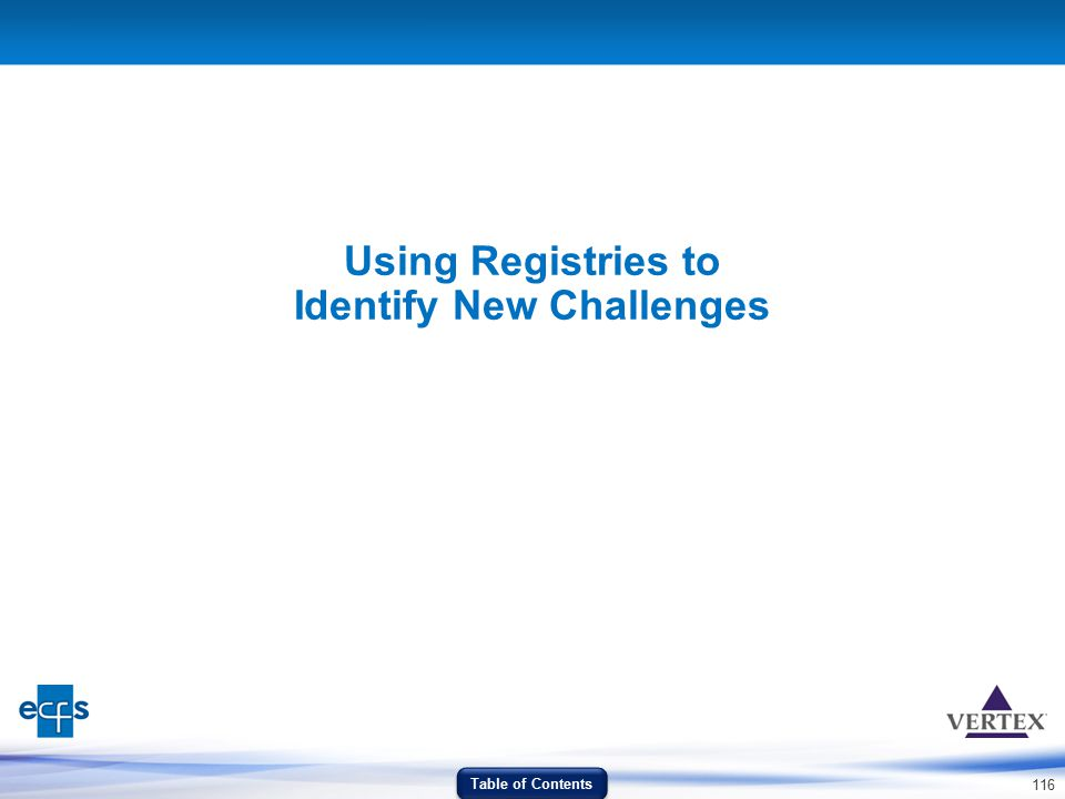 116 Using Registries to Identify New Challenges Table of Contents