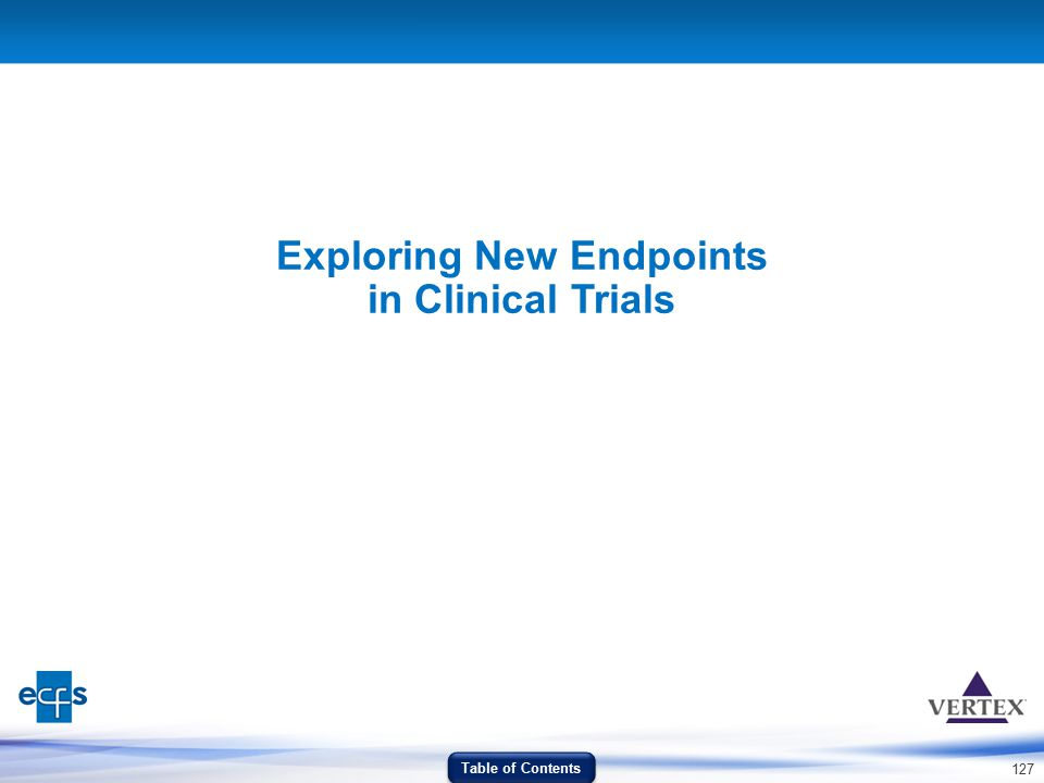 127 Exploring New Endpoints in Clinical Trials Table of Contents