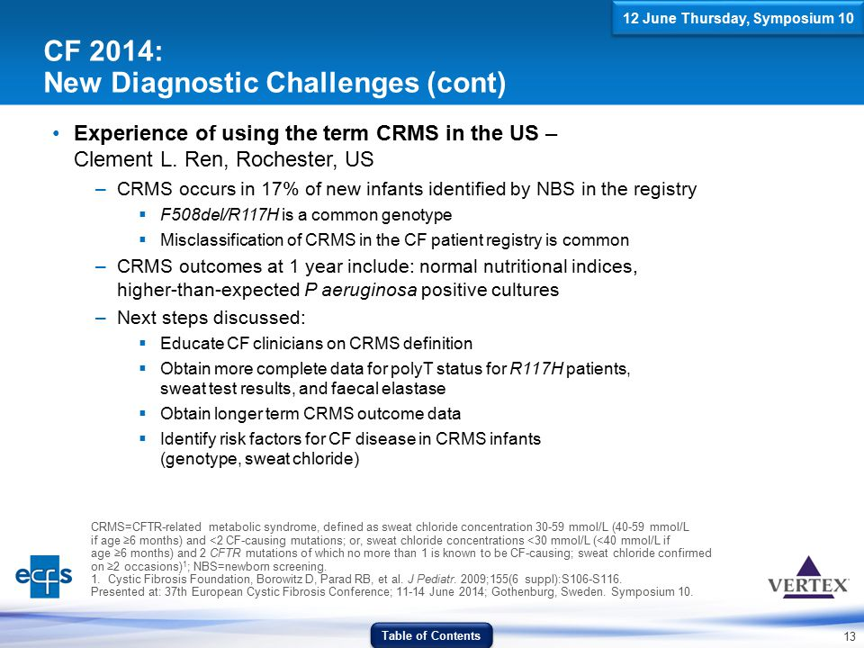 13 CF 2014: New Diagnostic Challenges (cont) Experience of using the term CRMS in the US – Clement L. Ren, Rochester, US –CRMS occurs in 17% of new in