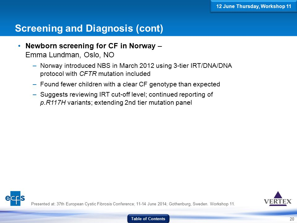 20 Screening and Diagnosis (cont) Newborn screening for CF in Norway – Emma Lundman, Oslo, NO –Norway introduced NBS in March 2012 using 3-tier IRT/DN