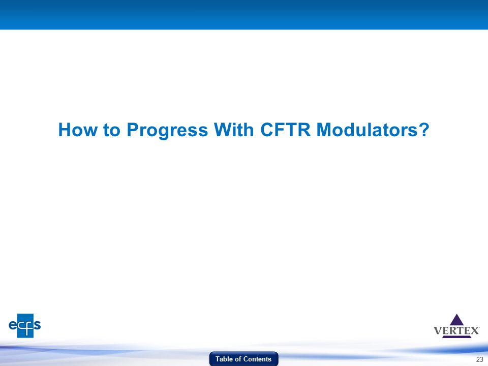 23 How to Progress With CFTR Modulators? Table of Contents