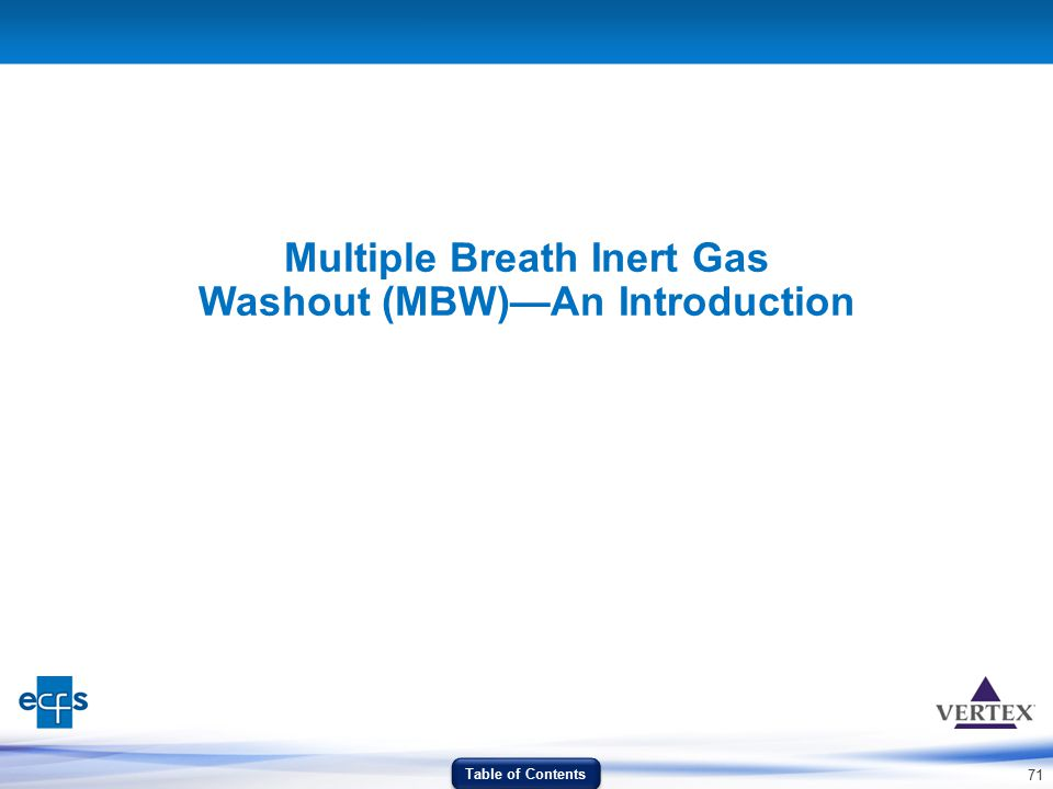 71 Multiple Breath Inert Gas Washout (MBW)—An Introduction Table of Contents