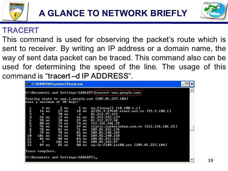 10 TRACERT This command is used for observing the packet's route which is sent to receiver. By writing an IP address or a domain name, the way of sent