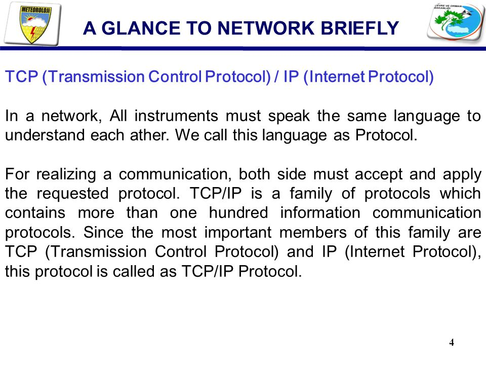 4 TCP (Transmission Control Protocol) / IP (Internet Protocol) In a network, All instruments must speak the same language to understand each ather.
