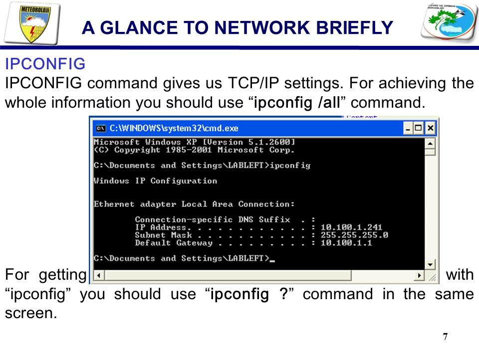 7 IPCONFIG IPCONFIG command gives us TCP/IP settings.