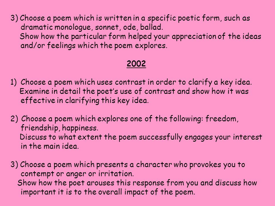 3) Choose a poem which is written in a specific poetic form, such as dramatic monologue, sonnet, ode, ballad. Show how the particular form helped your