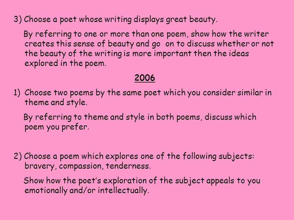 3) Choose a poet whose writing displays great beauty. By referring to one or more than one poem, show how the writer creates this sense of beauty and