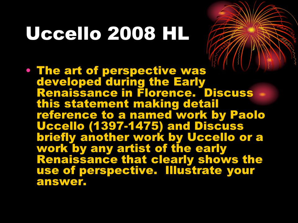 Uccello 2008 HL The art of perspective was developed during the Early Renaissance in Florence.