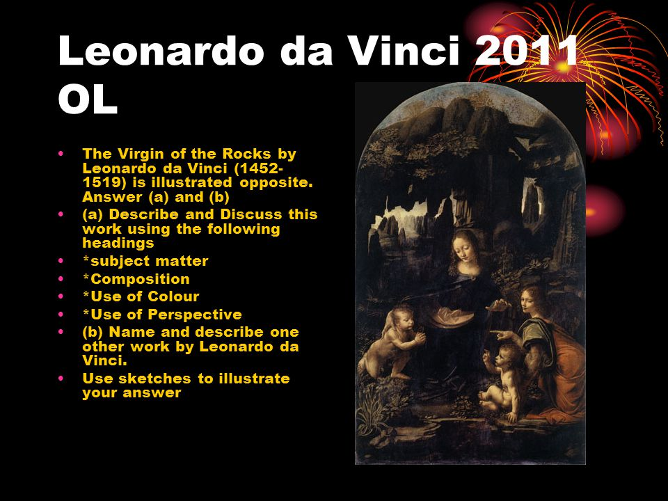 Leonardo da Vinci 2011 OL The Virgin of the Rocks by Leonardo da Vinci (1452- 1519) is illustrated opposite.
