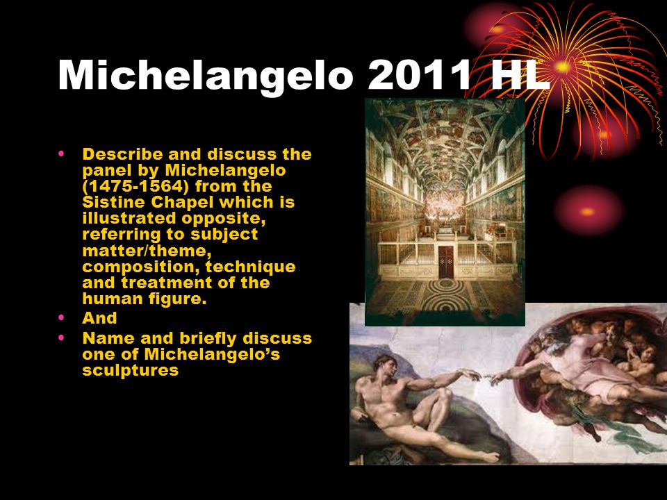 Michelangelo 2011 HL Describe and discuss the panel by Michelangelo (1475-1564) from the Sistine Chapel which is illustrated opposite, referring to subject matter/theme, composition, technique and treatment of the human figure.