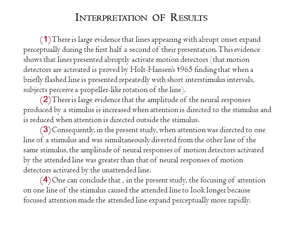 I NTERPRETATION OF R ESULTS ( 1 ) There is large evidence that lines appearing with abrupt onset expand perceptually during the first half a second of