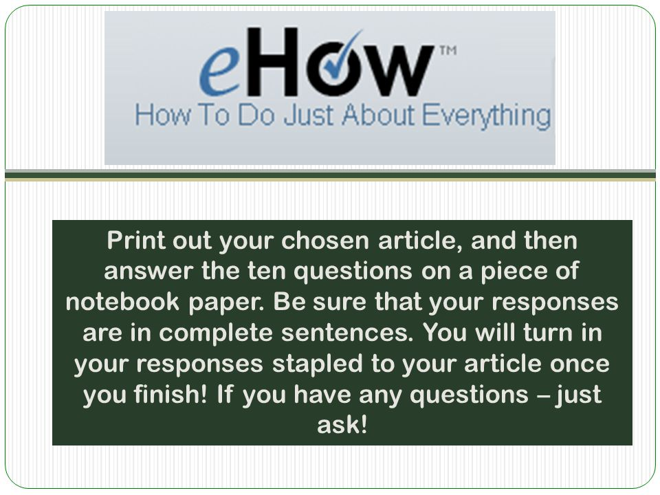 Print out your chosen article, and then answer the ten questions on a piece of notebook paper.