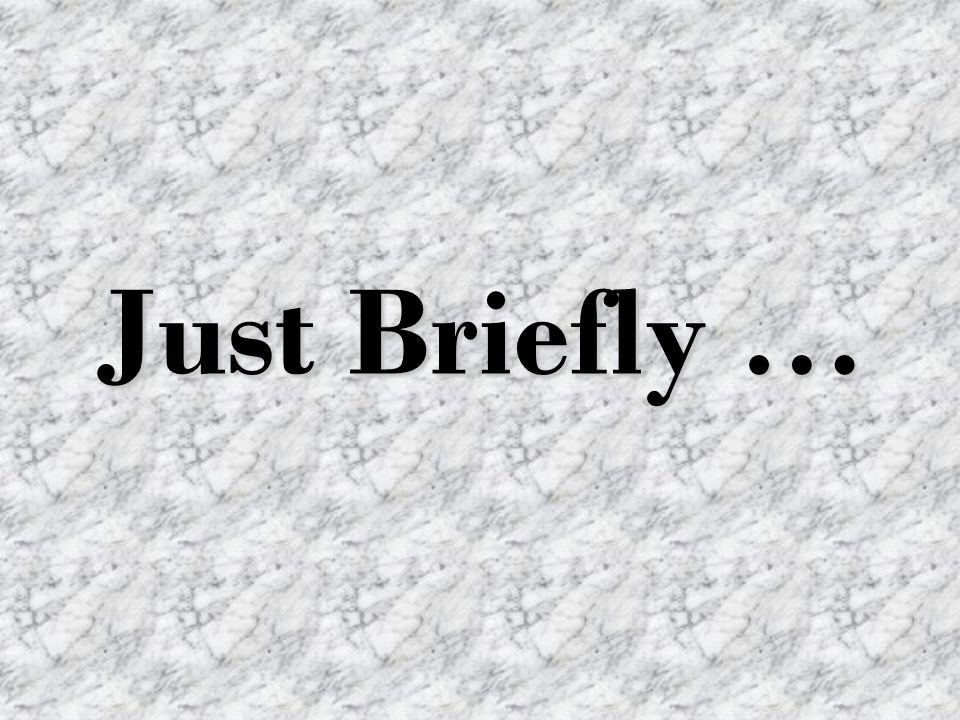 Just Briefly …
