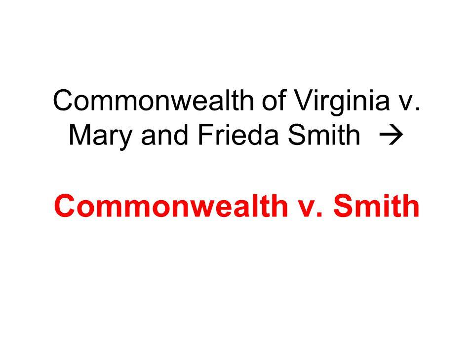 Commonwealth of Virginia v. Mary and Frieda Smith  Commonwealth v. Smith