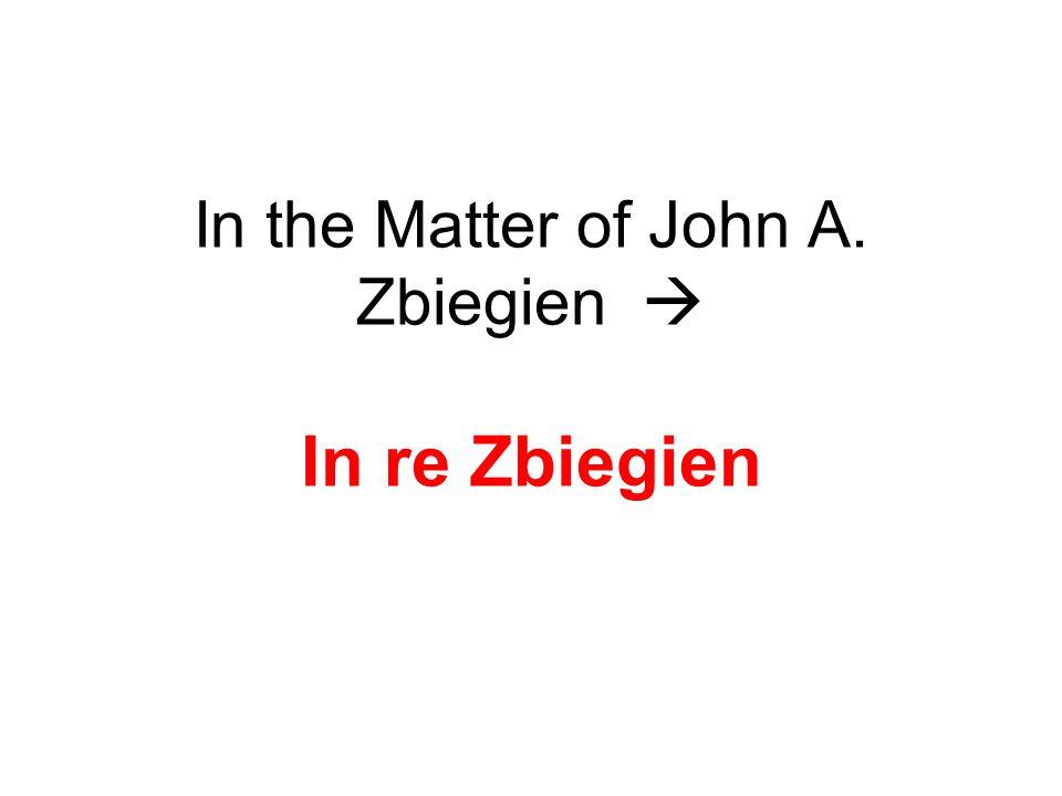 In the Matter of John A. Zbiegien  In re Zbiegien