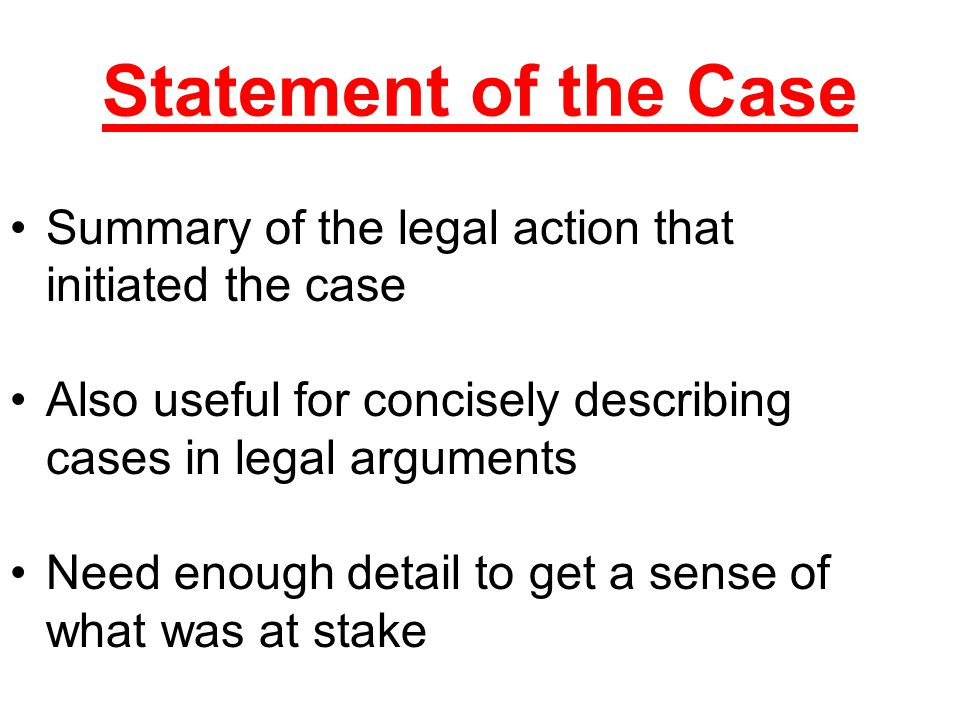 Summary of the legal action that initiated the case Also useful for concisely describing cases in legal arguments Need enough detail to get a sense of what was at stake