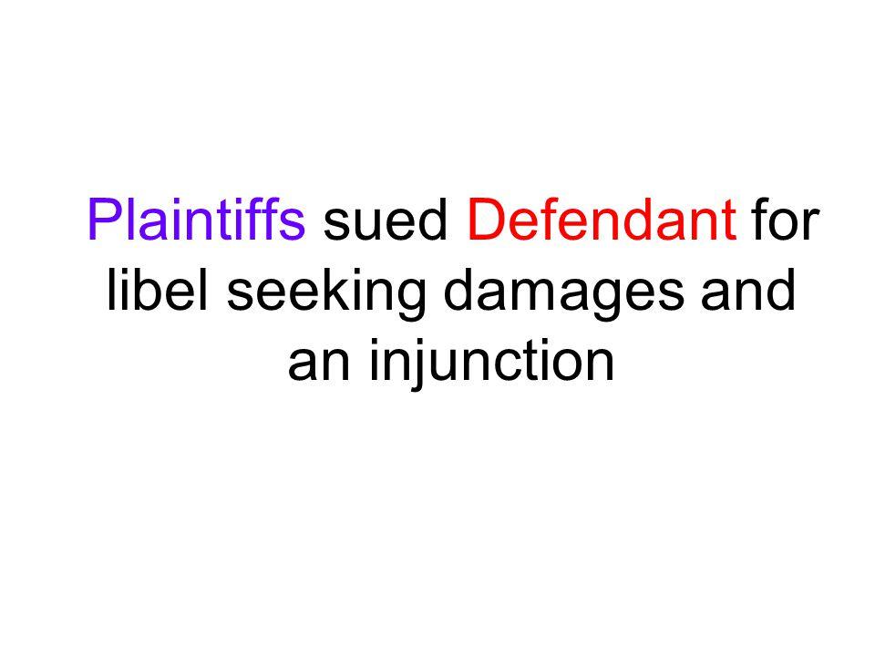 Plaintiffs sued Defendant for libel seeking damages and an injunction