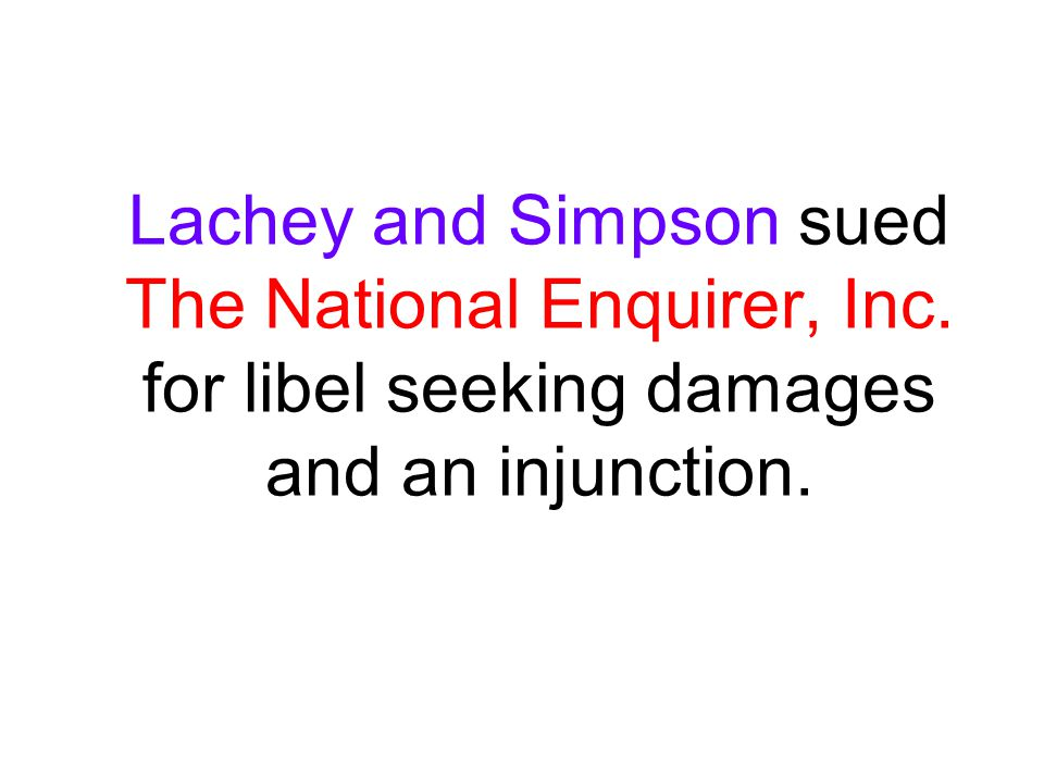 Lachey and Simpson sued The National Enquirer, Inc. for libel seeking damages and an injunction.