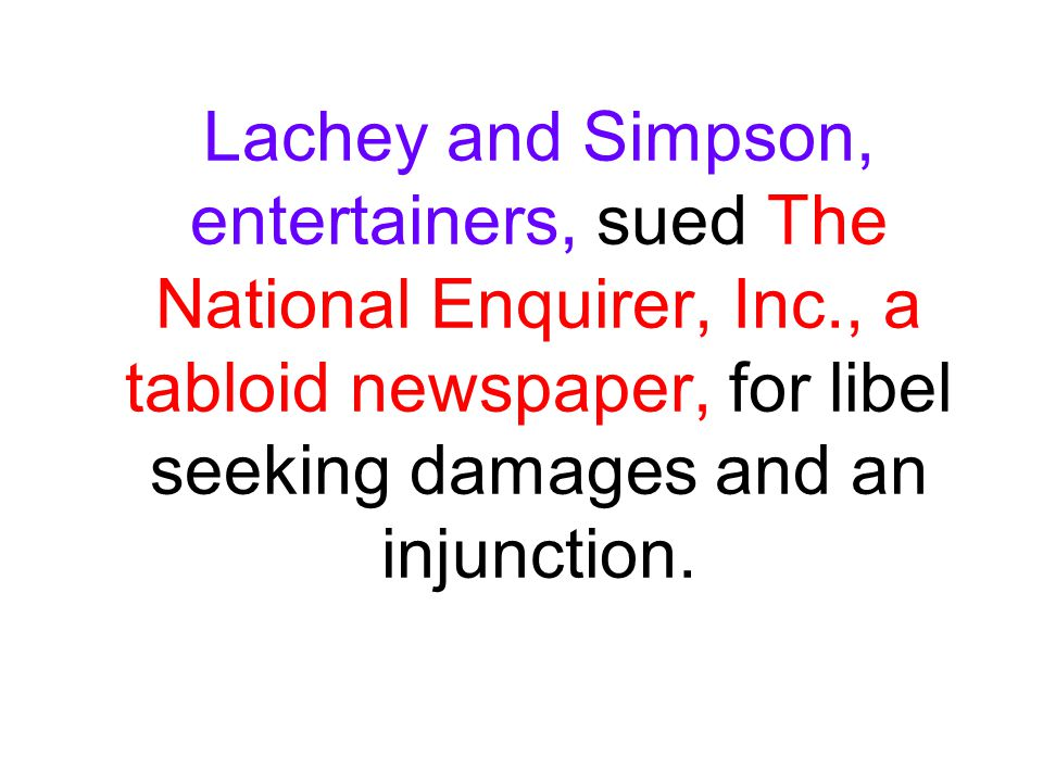 Lachey and Simpson, entertainers, sued The National Enquirer, Inc., a tabloid newspaper, for libel seeking damages and an injunction.