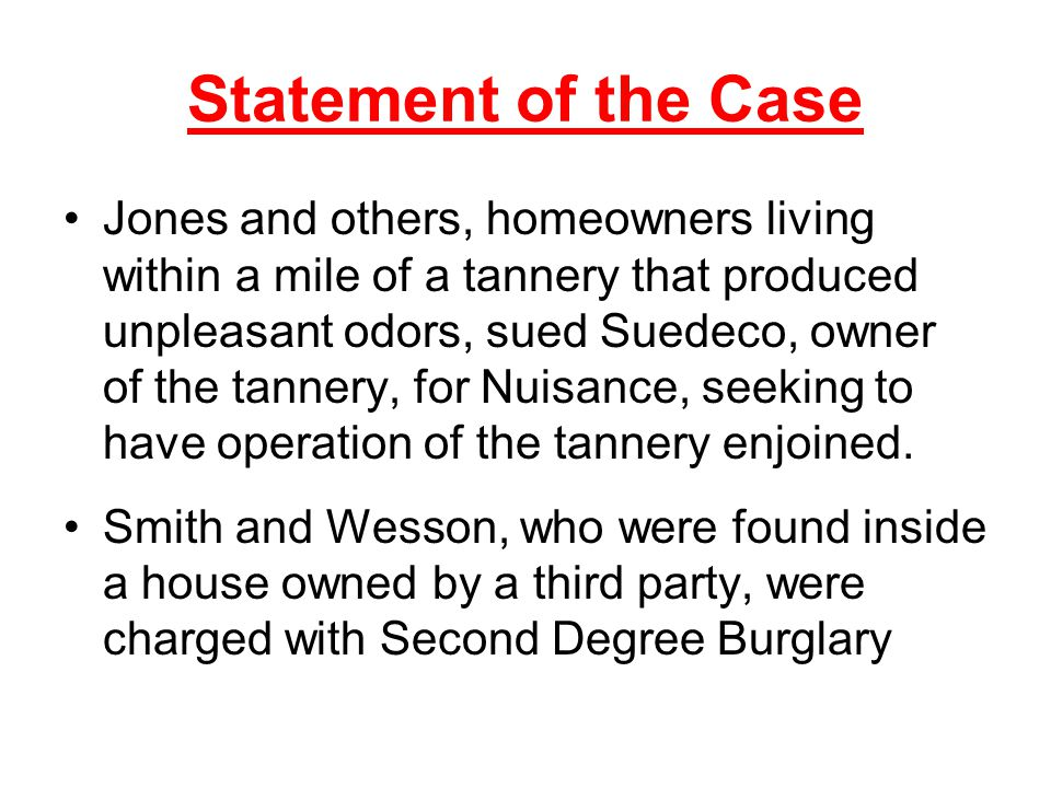 Statement of the Case Jones and others, homeowners living within a mile of a tannery that produced unpleasant odors, sued Suedeco, owner of the tanner