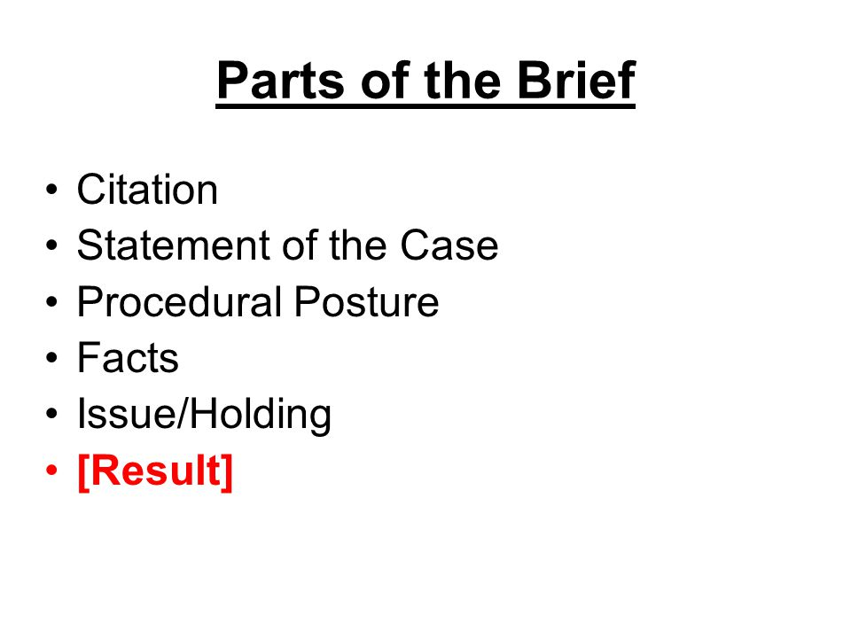 Parts of the Brief Citation Statement of the Case Procedural Posture Facts Issue/Holding [Result]