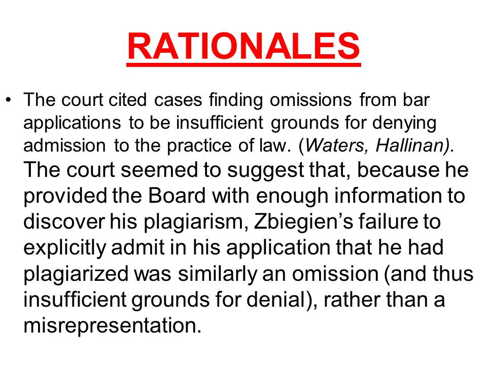 RATIONALES The court cited cases finding omissions from bar applications to be insufficient grounds for denying admission to the practice of law.