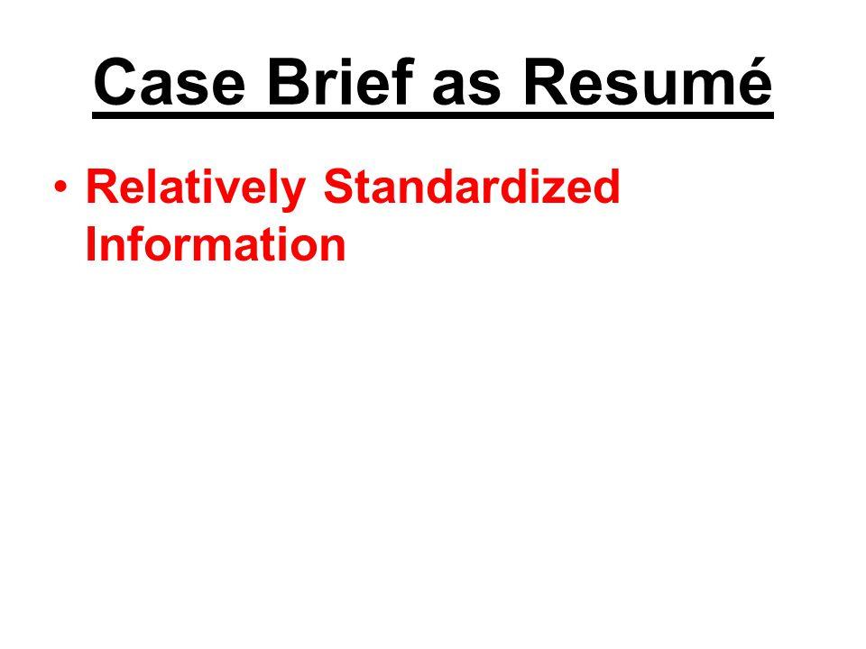 Case Brief as Resumé Relatively Standardized Information