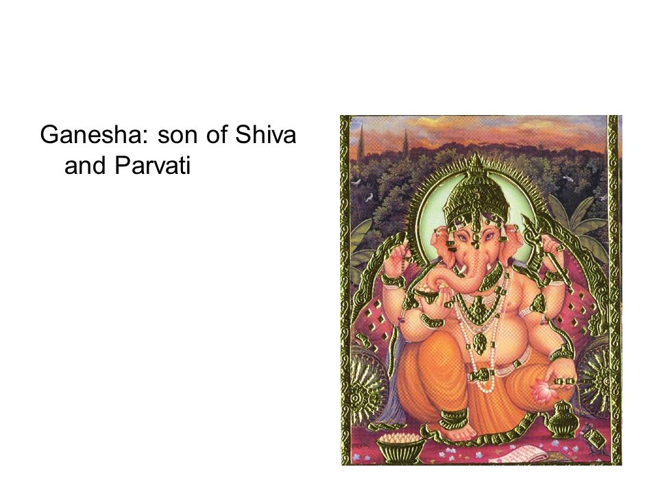 Ganesha: son of Shiva and Parvati