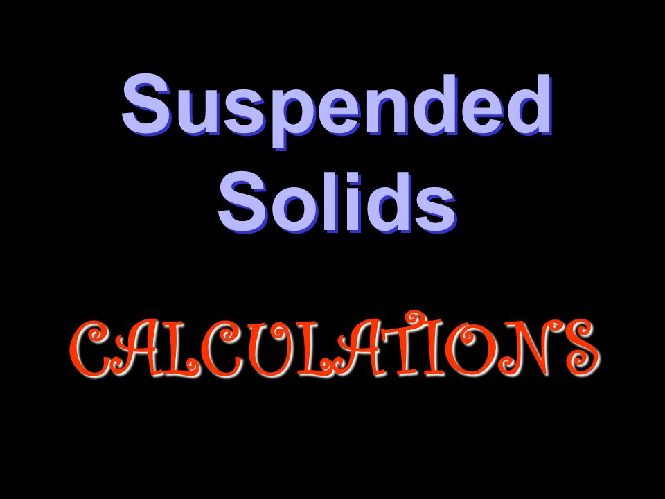 Suspended Solids Suspended SolidsCALCULATIONS