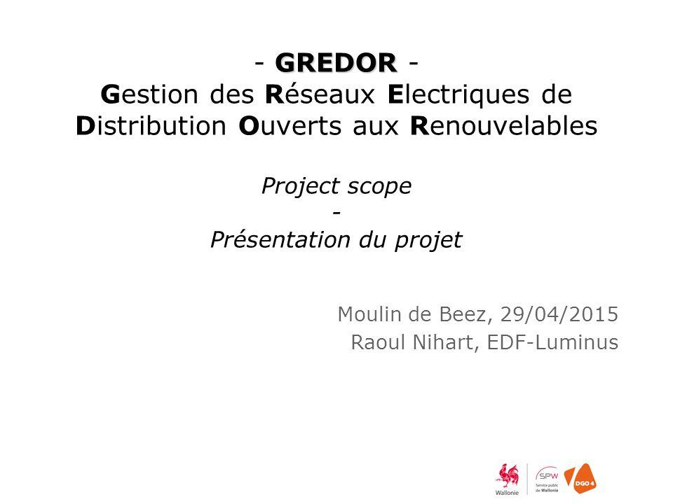 GREDOR - GREDOR - Gestion des Réseaux Electriques de Distribution Ouverts aux Renouvelables Project scope - Présentation du projet Moulin de Beez, 29/