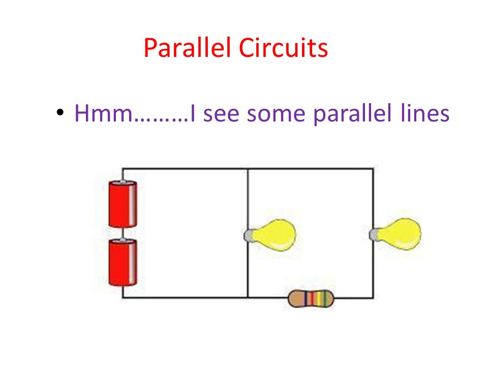 Parallel Circuits Hmm………I see some parallel lines