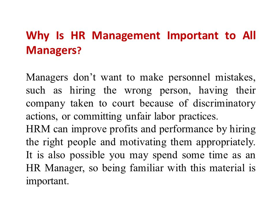 Why Is HR Management Important to All Managers ? Managers don't want to make personnel mistakes, such as hiring the wrong person, having their company