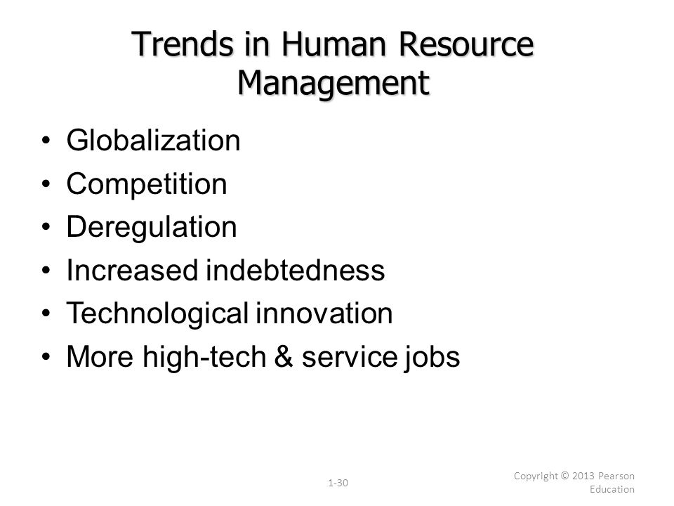 Trends in Human Resource Management Globalization Competition Deregulation Increased indebtedness Technological innovation More high-tech & service jo