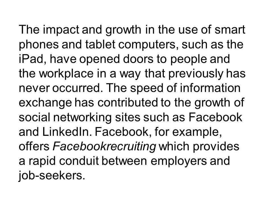 The impact and growth in the use of smart phones and tablet computers, such as the iPad, have opened doors to people and the workplace in a way that p