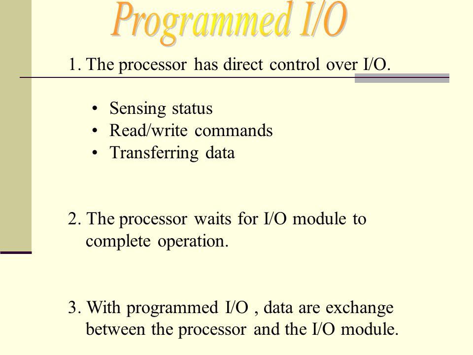 1.The processor requests I/O operation.2.I/O module performs operation.