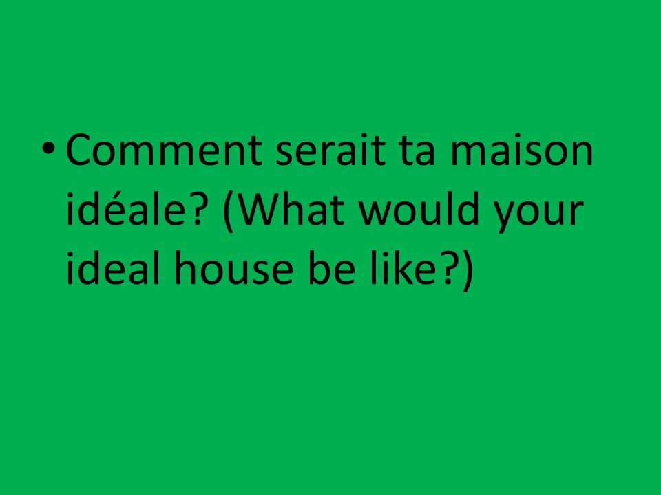 Comment serait ta maison idéale? (What would your ideal house be like?)